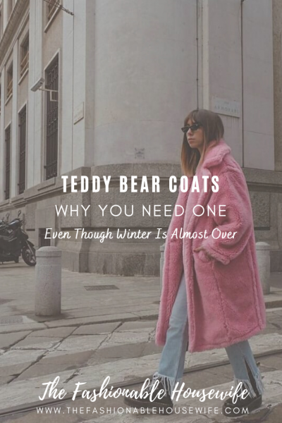Teddy Bear Coats - Why You Need One Even Though Winter Is Almost Over