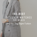 The Best Designer Watches For Women And How They Define Fashion