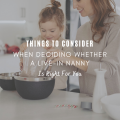 Things To Consider When Deciding Whether A Live-in Nanny Is Right For You