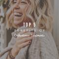 Top 5 Benefits of Orthodontic Treatments