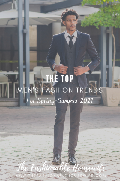 Top Men's Fashion Trends For Spring-Summer 2021