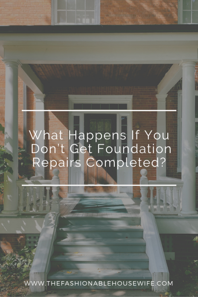 What Happens If You Don't Get Foundation Repairs Completed?