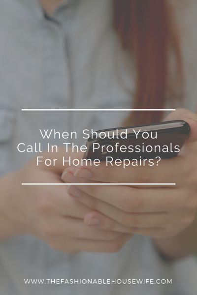 When Should You Call In The Professionals For Home Repairs?