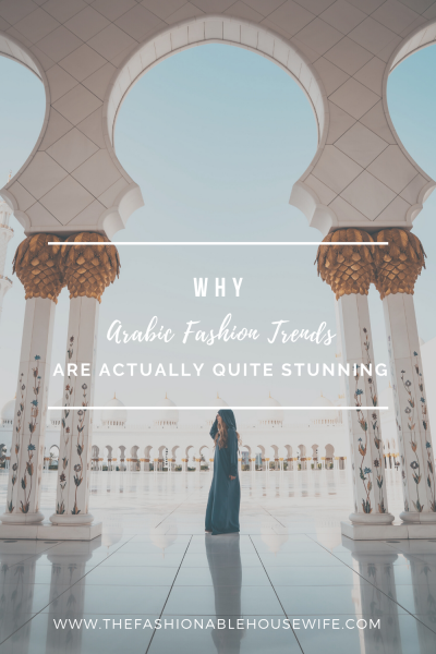 Why Arabic Fashion Trends Are Actually Quite Stunning
