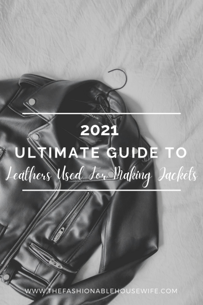 2021 Ultimate Guide to Leathers Used For Making Jackets