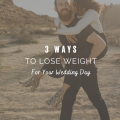 3 Effective Ways To Lose Weight For Your Wedding Day