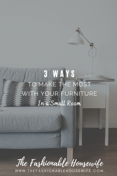 3 Surprising Ways To Make The Most With Your Furniture in a Small Room