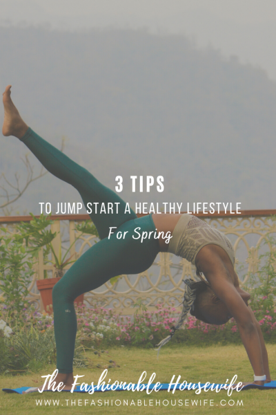 3 Tips To Jump Start a Healthy Lifestyle For Spring