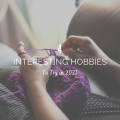 4 Interesting Hobbies to Try in 2021