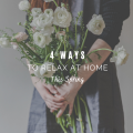 4 Easy Ways To Relax at Home This Spring