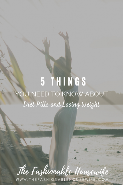 5 Things You Need To Know About Diet Pills and Losing Weight