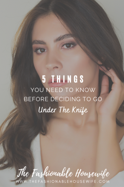 5 Things You Need To Know Before Deciding To Go Under The Knife