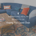 8 Surprising Health Benefits of Keeping Your Carpet Clean