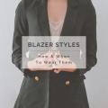 Blazer Styles: How & When to Wear Them