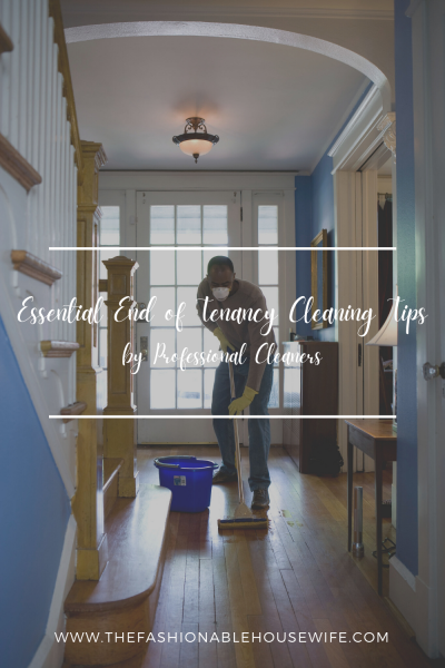 Essential End of Tenancy Cleaning Tips by Professional Cleaners
