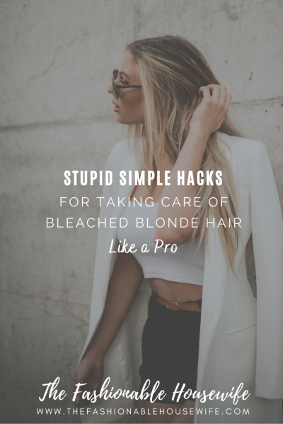 Stupid Simple Hacks For Taking Care of Bleached Blonde Hair Like a Pro