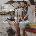 Super Simple Hacks For Resurrecting Your Relationship Post-Lockdown