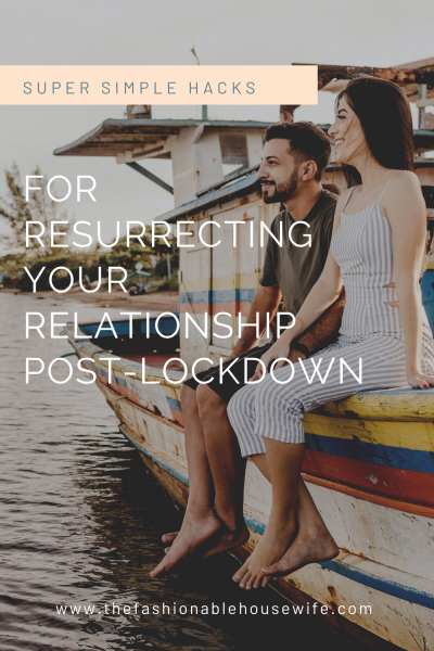 Super Simple Hacks For Resurrecting Your Relationship Post-Lockdown