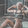 Unpacking The Most Common Health & Fitness Excuses