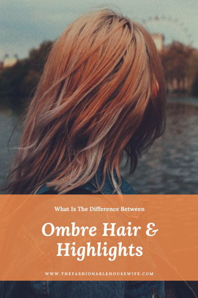 What Is The Difference Between Ombre Hair And Highlights