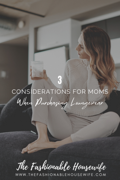 3 Considerations For Moms When Purchasing Loungewear