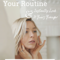 3 Surprising Ways To Change Your Routine and Instantly Look 10 Years Younger