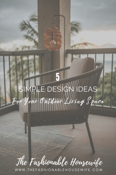 5 Simple Design Ideas for Your Outdoor Living Space