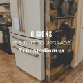6 Signs It's Time to Upgrade Your Appliances