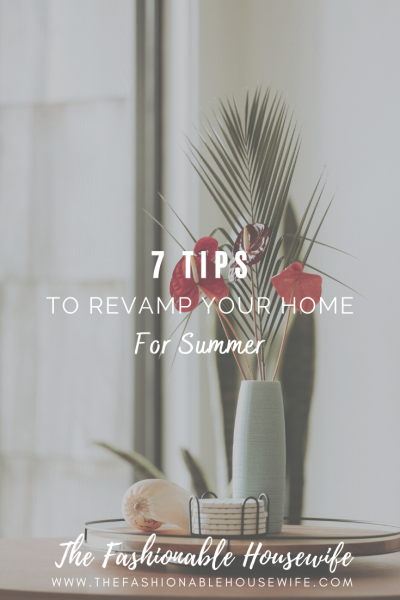 7 Practical Tips to Revamp Your Home For Summer
