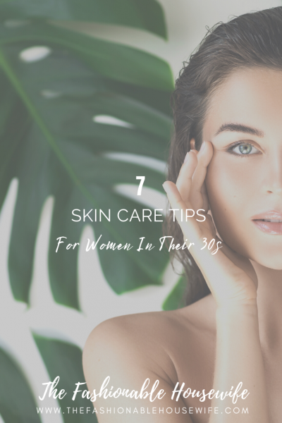 7 Skin Care Tips For Women In Their 30s