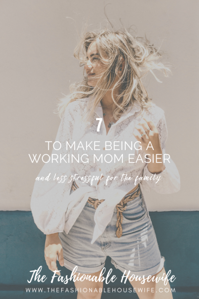 7 Ways To Make Being A Working Mom Easier