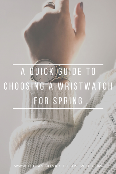 A Quick Guide To Choosing a Wristwatch For Spring
