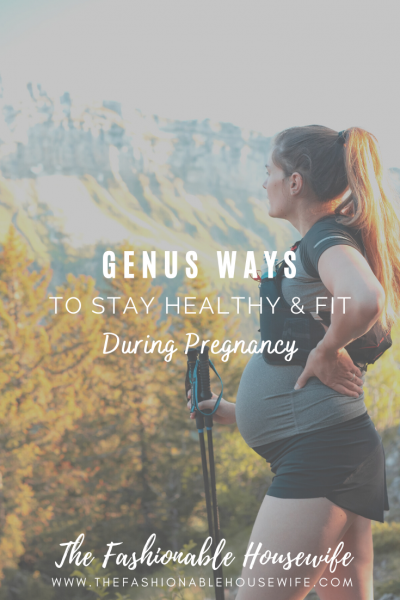 Genius Ways To Stay Healthy & Fit During Pregnancy