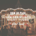 How to Plan San Francisco Night Tours with Friends in 2021