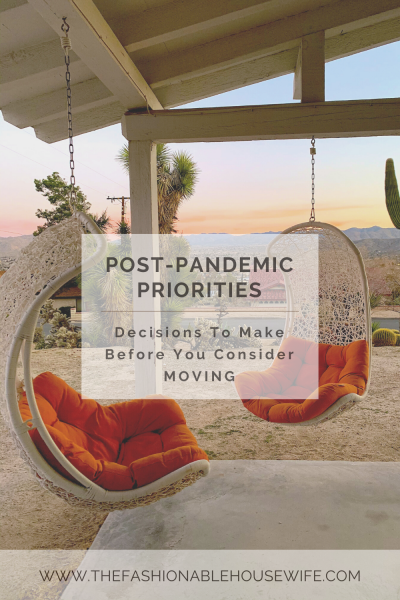 Post-Pandemic Priorities: Decisions To Make Before You Consider Moving