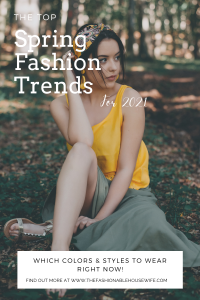 Spring Fashion Trends for 2021 - Which Colors & Styles To Wear Right Now!