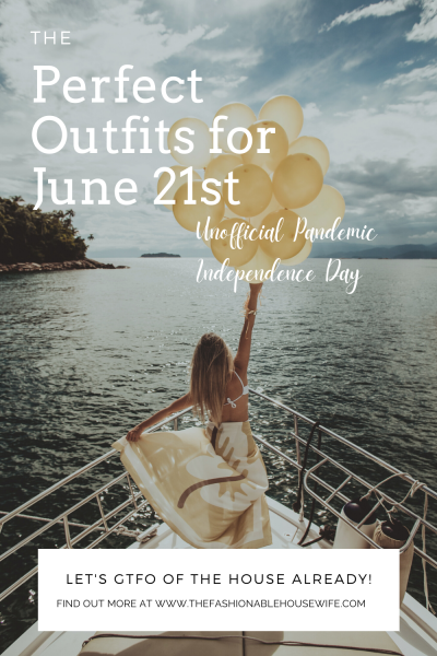 The Perfect Outfits for June 21st - Unofficial Pandemic Independence Day