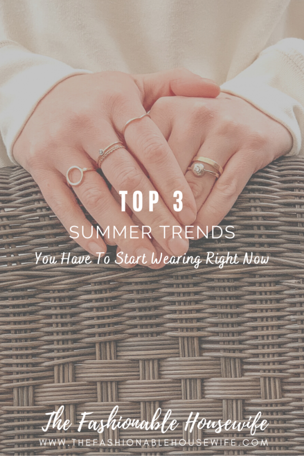 Top 3 Summer Trends You Have To Start Wearing Right Now