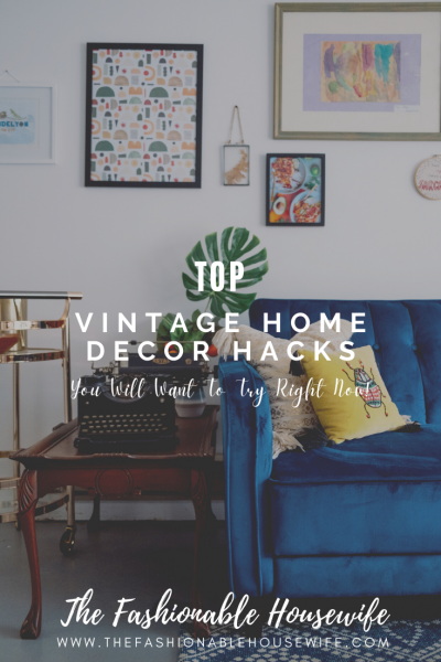 Vintage Home Decor Hacks You Will Want To Try Right Now!