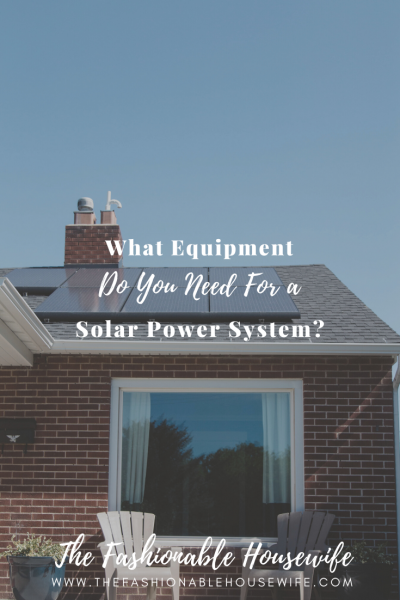 What Equipment Do You Need For a Solar Power System?