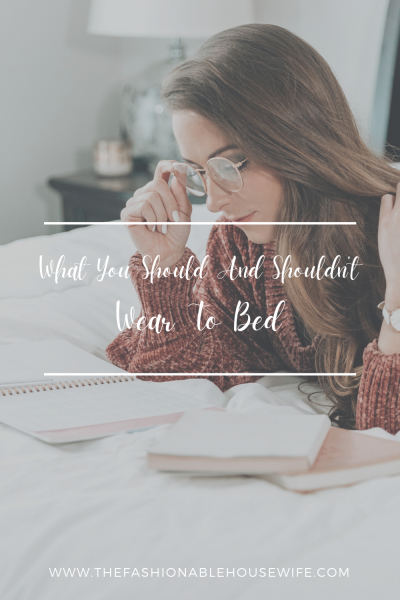 What You Should And Shouldn't Wear To Bed