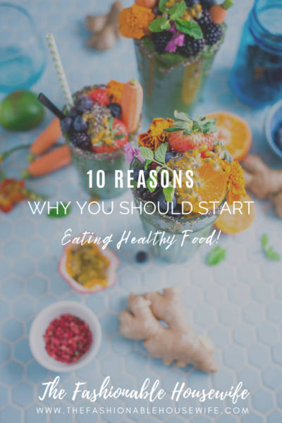 10 Reasons Why You Should Start Eating Healthy Food Right Now!