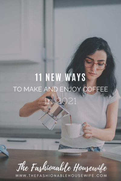 11 New Ways To Make And Enjoy Coffee In 2021