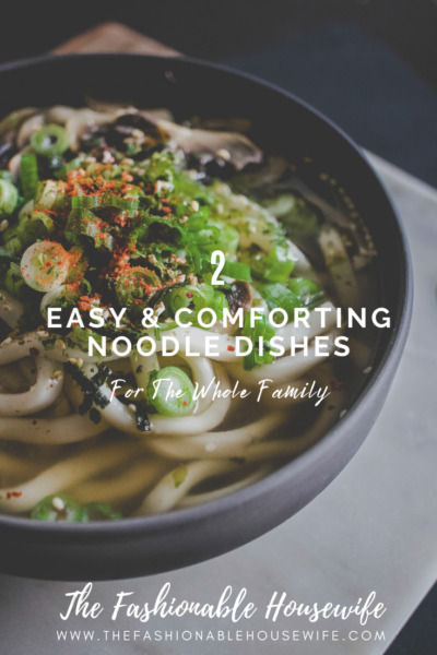 2 Easy And Comforting Noodle Dishes For The Whole Family