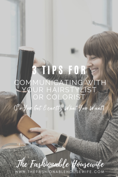 3 Tips For Communicating With Your Hairstylist Or Colorist So You Get Exactly What You Want