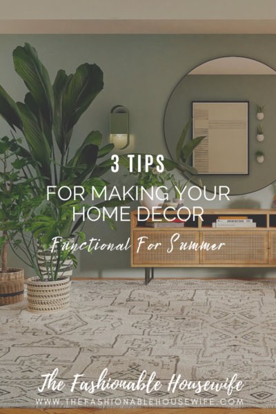 3 Tips For Making Your Home Decor Functional For Summer