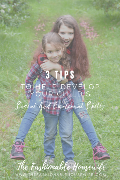 3 Tips To Help Develop Your Child's Social And Emotional Skills