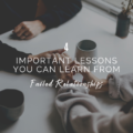 4 Important Lessons You Can Learn From Failed Relationships