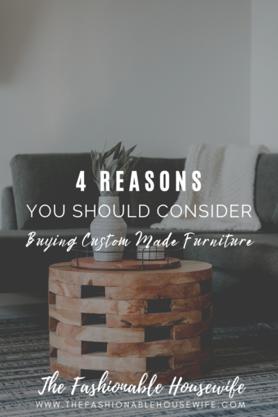 4 Reasons You Should Consider Buying Custom Made Furniture
