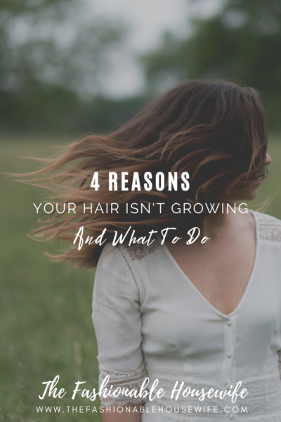 4 Reasons Your Hair Isn't Growing & What To Do